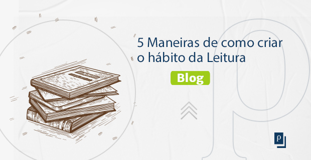 5 Maneiras de como criar o hábito da Leitura