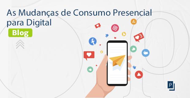 [BLOG] As Mudanças de Consumo Presencial para Digital.