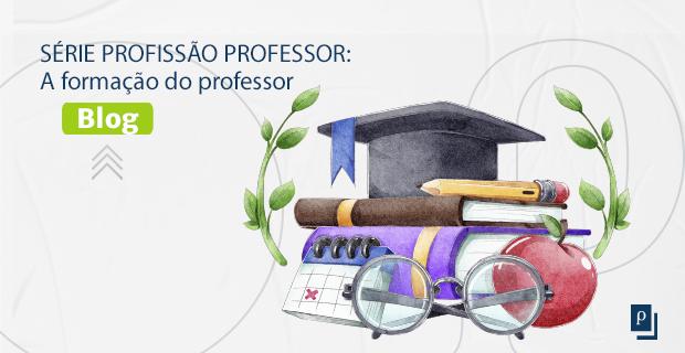 [BLOG] SÉRIE PROFISSÃO PROFESSOR: A formação do professor.