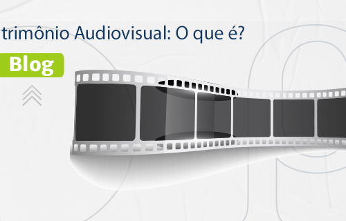 [BLOG] Patrimônio Audiovisual: O que é?