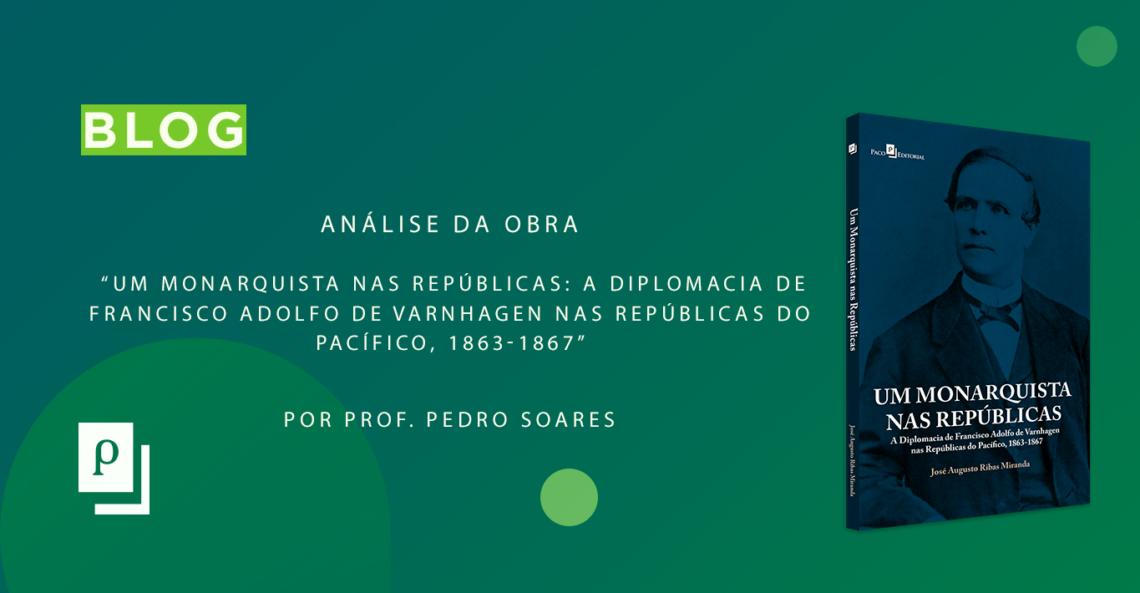 """Análise da obra """"Um monarquista nas repúblicas: A diplomacia de Francisco Adolfo de Varnhagen nas Repúblicas do Pacífico, 1863-1867"""""""